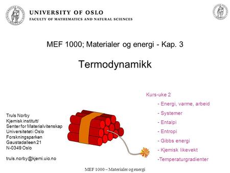 MEF 1000 – Materialer og energi MEF 1000; Materialer og energi - Kap. 3 Termodynamikk Truls Norby Kjemisk institutt/ Senter for Materialvitenskap Universitetet.