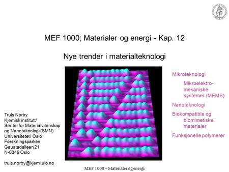 MEF 1000 – Materialer og energi MEF 1000; Materialer og energi - Kap. 12 Nye trender i materialteknologi Truls Norby Kjemisk institutt/ Senter for Materialvitenskap.