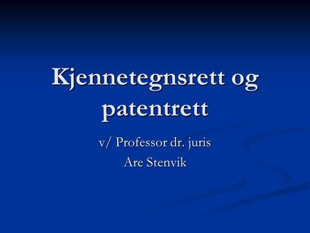 Kjennetegnsrett og patentrett v/ Professor dr. juris Are Stenvik.