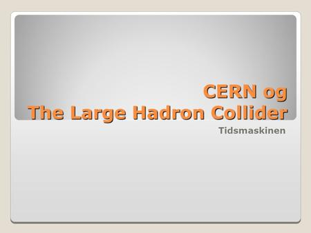 CERN og The Large Hadron Collider Tidsmaskinen.