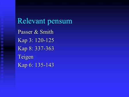 Relevant pensum Passer & Smith Kap 3: 120-125 Kap 8: 337-363 Teigen Kap 6: 135-143.