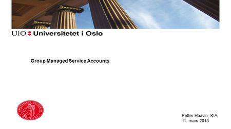 Group Managed Service Accounts Petter Haavin, KIA 11. mars 2015.