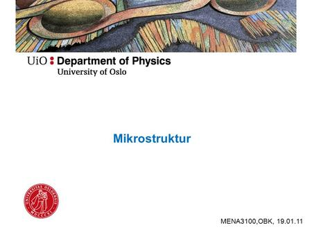 Mikrostruktur MENA3100,OBK, 19.01.11. Først og fremst kapittel 1 The Consept of Microstructure Littebitt kapittel 9 Quantitative and Tomographic Analysis.