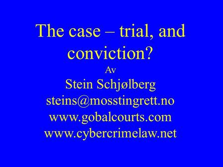 The case – trial, and conviction? Av Stein Schjølberg
