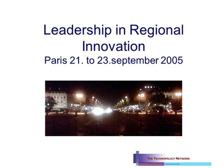 Leadership in Regional Innovation Paris 21. to 23.september 2005.