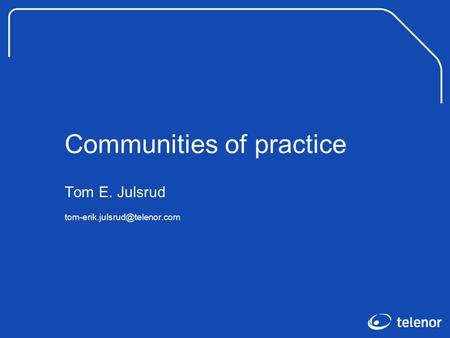 Communities of practice Tom E. Julsrud