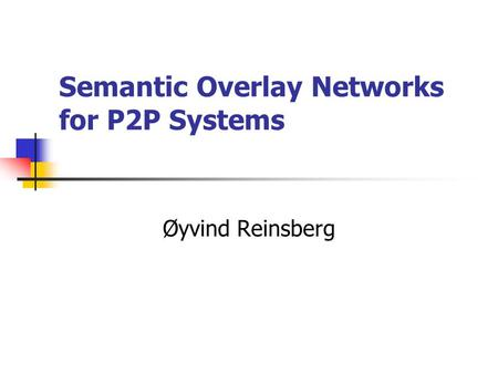 Semantic Overlay Networks for P2P Systems Øyvind Reinsberg.