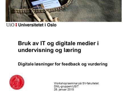Bruk av IT og digitale medier i undervisning og læring Digitale løsninger for feedback og vurdering Workshop/seminar på SV-fakultetet DML-gruppen/USIT.