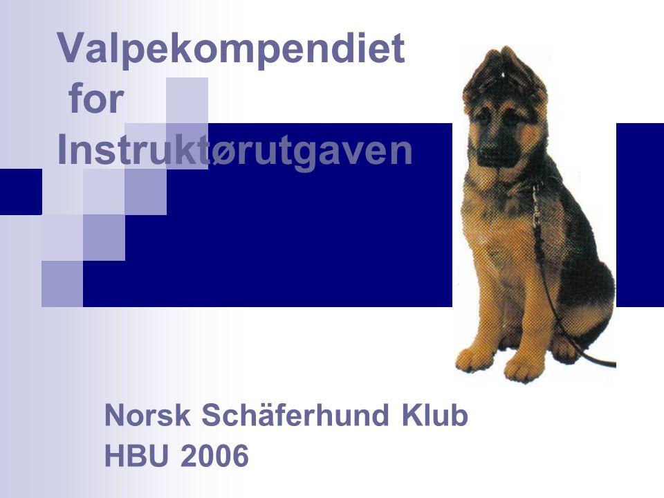 Valpekompendiet Denne delen av valpekompendiet er forbeholdt instruktørene i Norsk schäferhund klub og skal være en del av grunnutdanningen av schäferhunder.