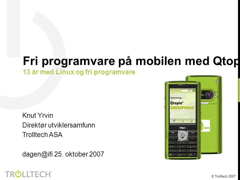 © Trolltech 2007  Startet i Televerket, nå Telenor som teknisk assistent i 1986  Høgskoleingeniør i Elektronikk i 1992  Hovedfag i systemutvikling i 2000  Verdipapirsentralen og konsulentbransjen (bank/finans - industri)  Medgrunder av Skolelinux 2.