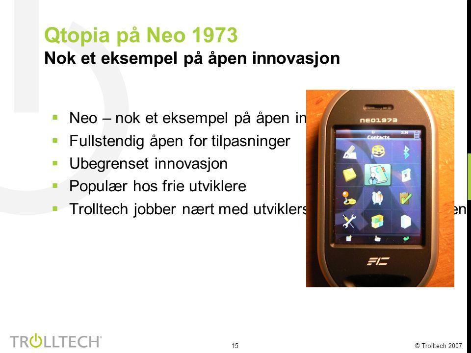 16 © Trolltech 2007 Qtopia er en plattform for kjøring av programmer og tjenester  Programstarter  GSM/GPRS/Voip  Tastaturenhet  e-mail / SMS / MMS  PIM (Adressebok, kontakter, avtaler)  Mediaspiller (Helix)  Kamera  Flere programmer