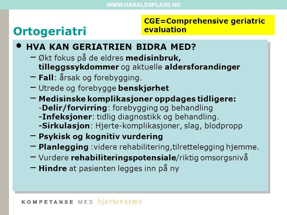 WWW.HARALDSPLASS.NO Ortogeriatri Tverrfaglig tilnærming: – Ergoterapeuten:vurdering av kognisjon, ADL og behov for hjelpemidler/boligtilpasninger.
