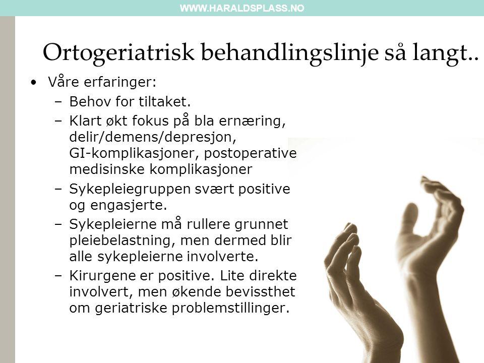WWW.HARALDSPLASS.NO Haraldsplass Diakonale Sykehus Vår opplevelse så langt er at ortogeriatrisk behandlingslinje innebærer en betydelig kvalitetsforbedring i behandlingen av våre eldre traumepasienter.