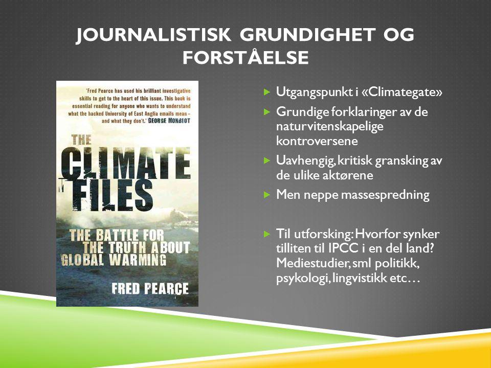 FORSKNINGSBASERT MEDIEKRITIKK  Et transnasjonalt utgangspunkt, økt bevisshet om domestiseringstendenser  Arbeid for langsiktige perspektiver og føre-var- prinsippet i journalistikken  Drøfting av journalistrollen: mellom 'balanse' og vaktbikkje  Dialog med klimaforskerne.
