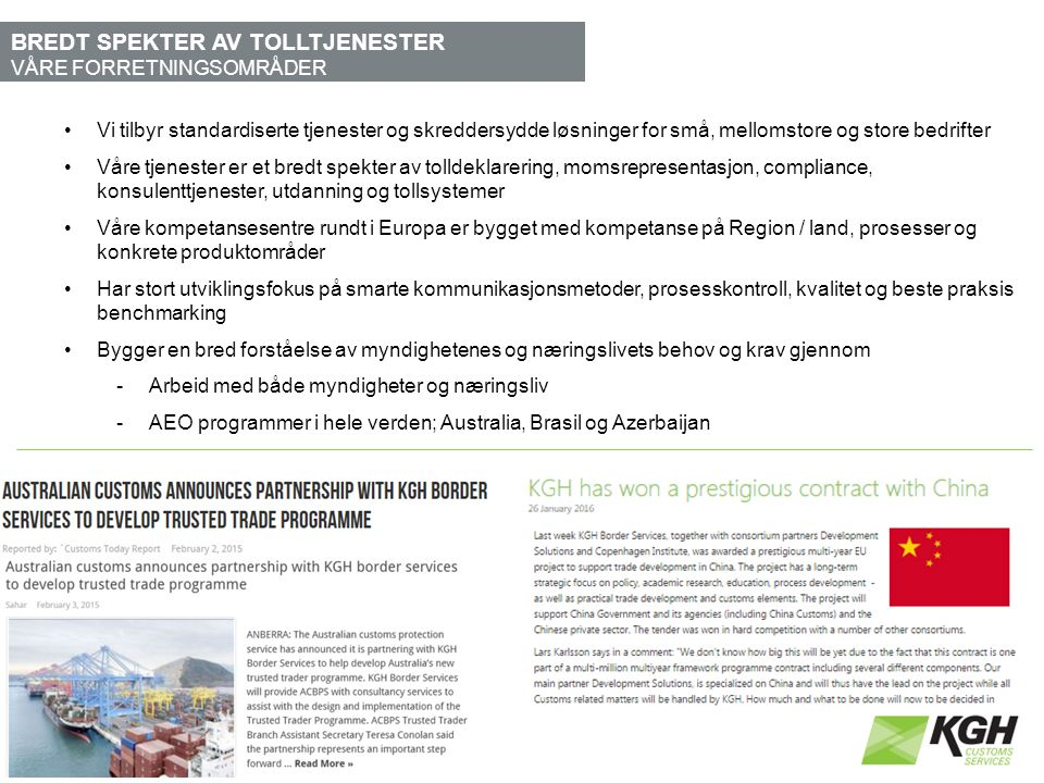 KGH'S 6 FORRETNINGSOMRÅER DEKKER HELE TOLL - ASPEKTET 7 Offer a wide range of services that facilitate our customers customs declarations handling and ensure efficient border crossings.