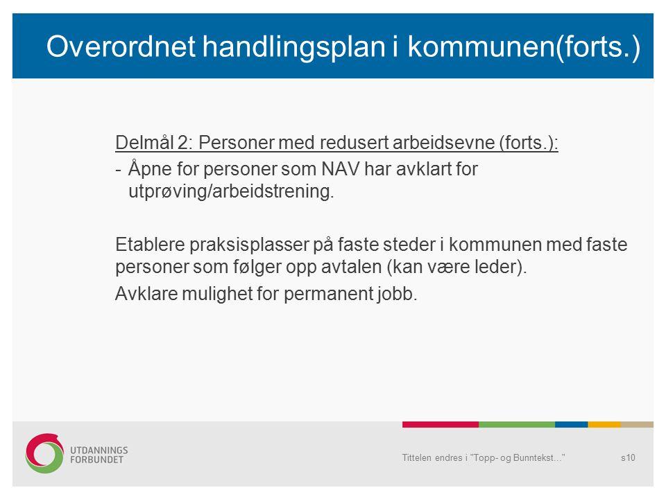 Overordnet handlingsplan i kommunen(forts.) Delmål 3: Økning av den reelle avgangsalder -Utarbeide aldersstatistikk -Arrangere kurs i samarbeid med NAV og HKP – 55-67 år -Gjennomføre samtaler med alle 6 mnd.