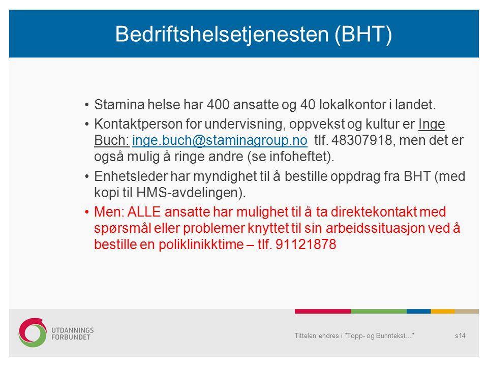 Bedriftshelsetjenesten (BHT) (forts.) Tjenester som tilbys: -Arbeidsmedisinsk poliklinikk ved arbeidsrelaterte fysiske og psykiske skader (bl.a.