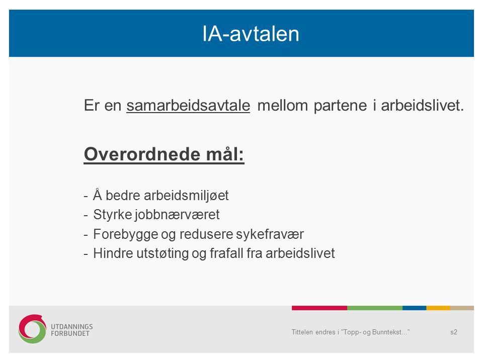 IA-avtalen (forts.) Tre delmål på nasjonalt plan: 1.Reduksjon i sykefraværet med 20 % i forhold til nivået i andre kvartal 2001.