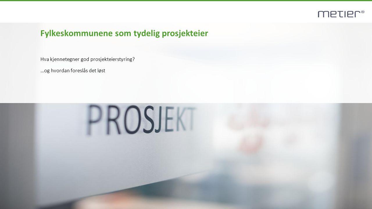 ©All rights reserved - Metier AS- BETTER PROJECTS Innledning: Hva er prosjekteierstyring.