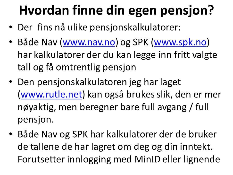 Innlogging til Navs pensjonskalkulator Logg inn på www.nav.nowww.nav.no Klikk så Din Pensjon Logg så inn med MinID e.l.