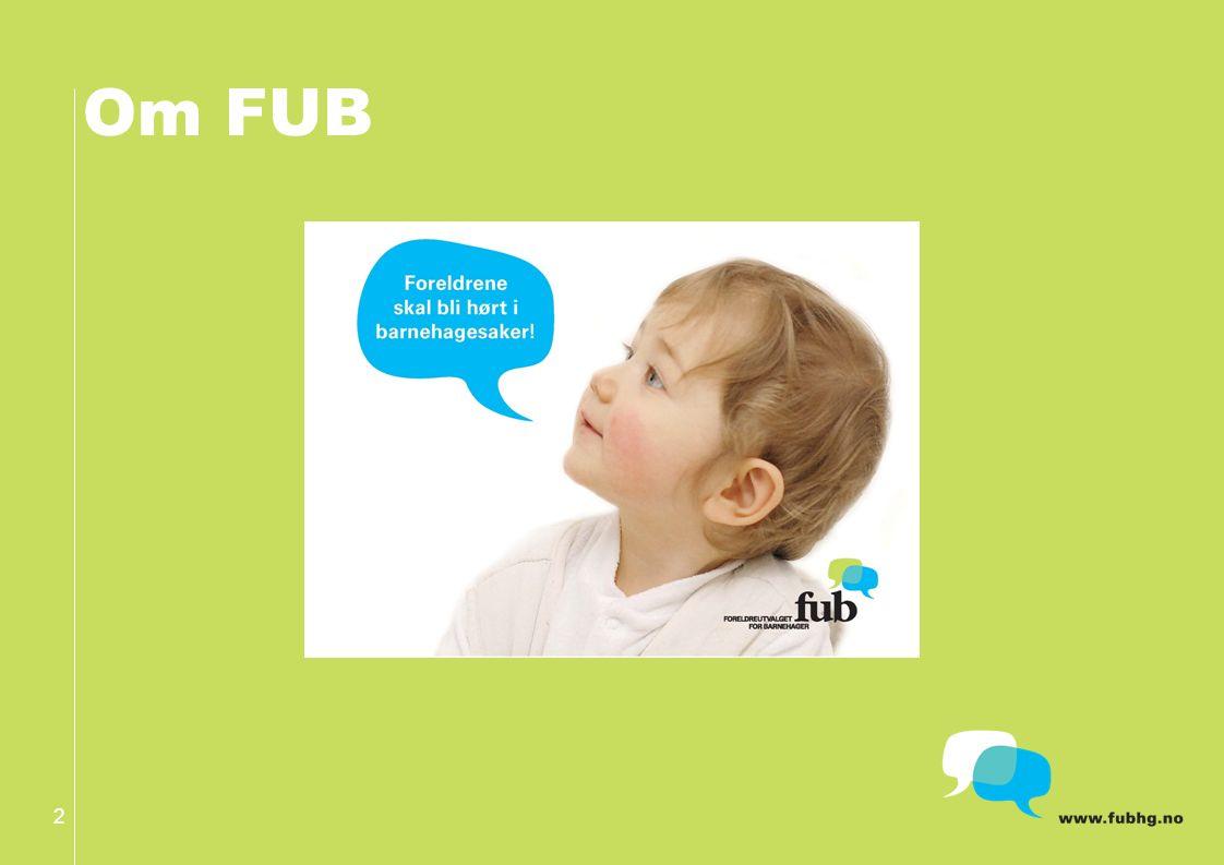 FUBs Hovedmål Samarbeid mellom barnehage og hjem skal bidra til at alle barn i barnehage får et best mulig tilbud.