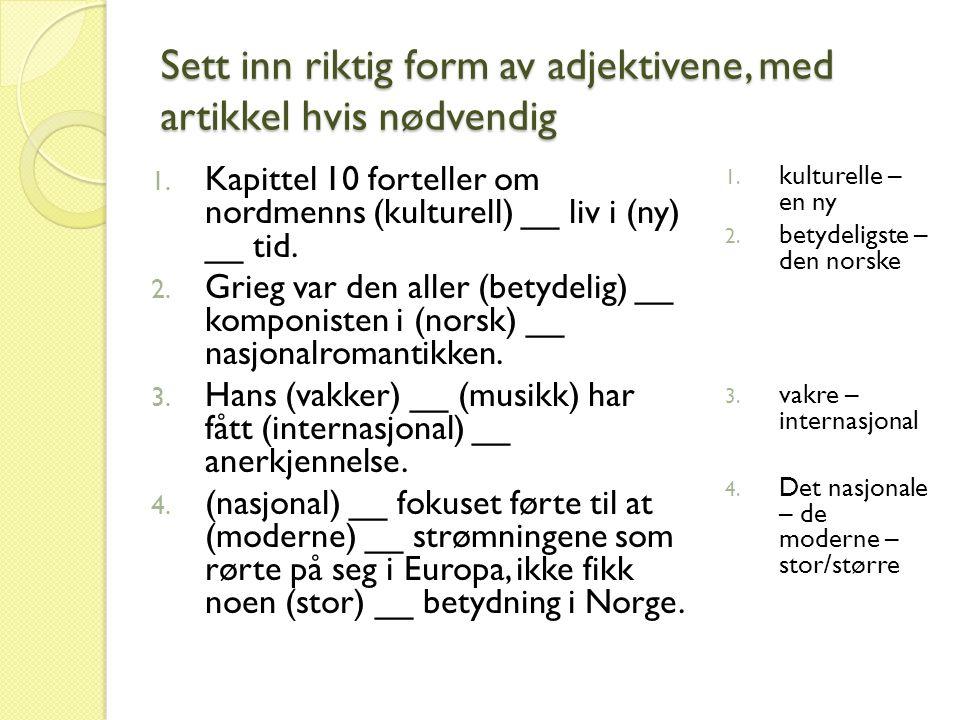 Sett inn riktig form av adjektivene, med artikkel hvis nødvendig 5.