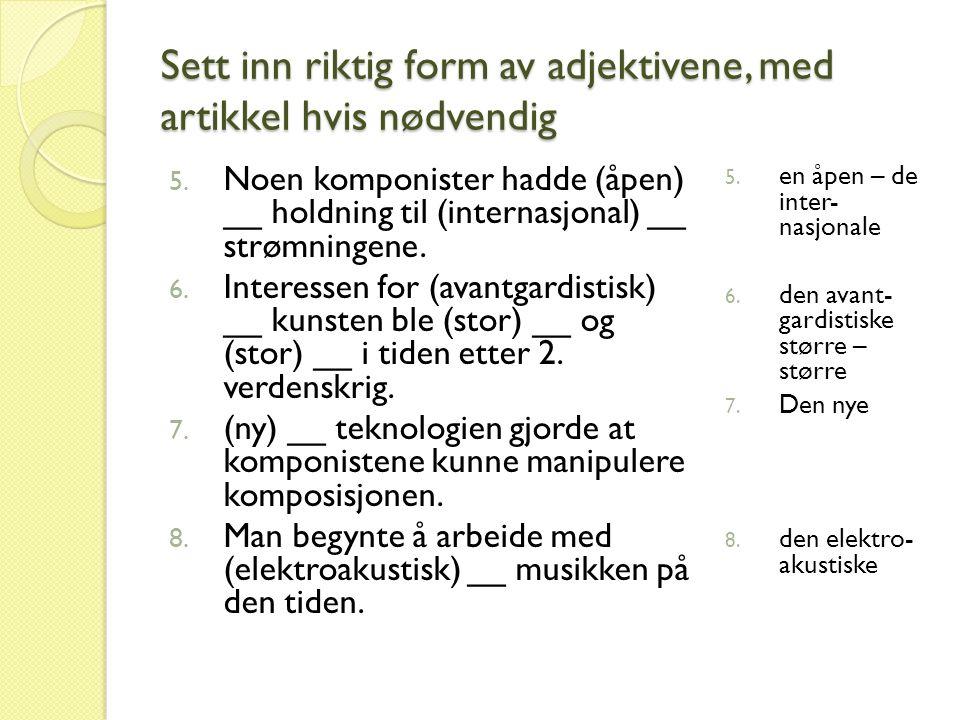 Sett inn riktig form av adjektivene, med artikkel hvis nødvendig 9.