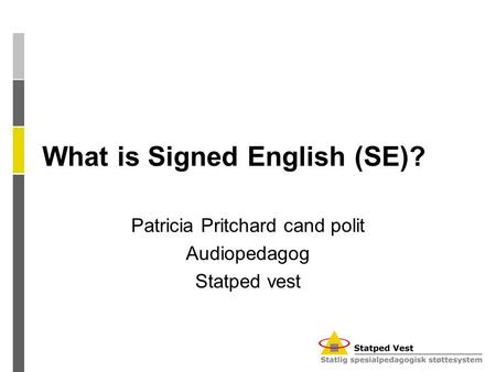 What is Signed English (SE)? Patricia Pritchard cand polit Audiopedagog Statped vest.