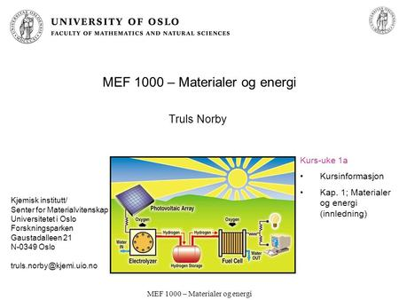 MEF 1000 – Materialer og energi Truls Norby Kjemisk institutt/ Senter for Materialvitenskap Universitetet i Oslo Forskningsparken Gaustadalleen 21 N-0349.