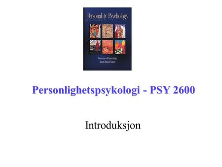 Introduksjon Personlighetspsykologi - PSY 2600. PSY2600 Personality and abnormal psychology Ordinary lectures in Norwegian Literature in English Special.