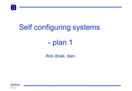 SelfCon Foil no 1 Self configuring systems - plan 1 Rolv Bræk, Item.