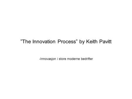 """The Innovation Process"" by Keith Pavitt -Innovasjon i store moderne bedrifter."