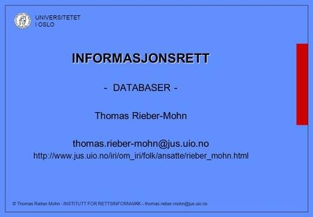 © Thomas Rieber-Mohn - INSTITUTT FOR RETTSINFORMAIKK – UNIVERSITETET I OSLO INFORMASJONSRETT -DATABASER - Thomas Rieber-Mohn.