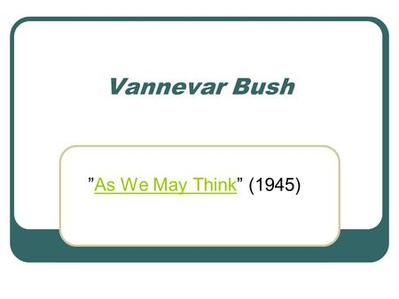 "Vannevar Bush ""As We May Think"" (1945)As We May Think."