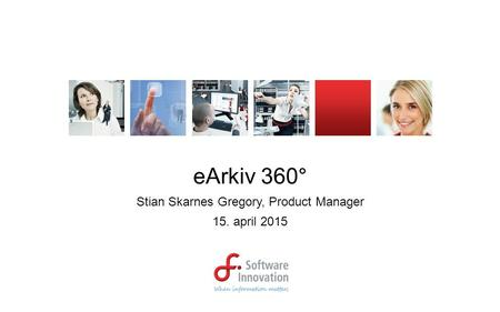 EArkiv 360° Stian Skarnes Gregory, Product Manager 15. april 2015.