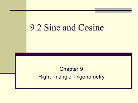 9.2 Sine and Cosine Chapter 9 Right Triangle Trigonometry.