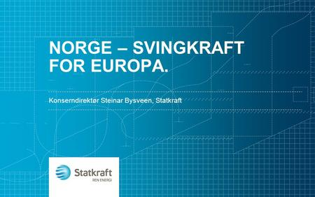 Norge – svingkraft for europa.