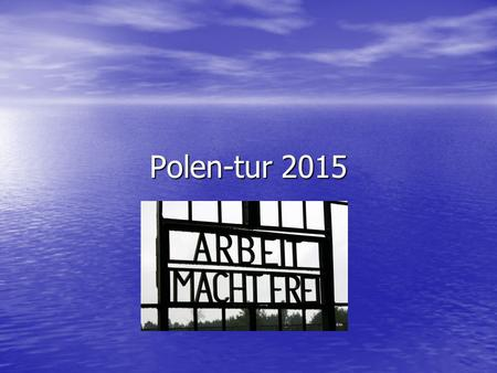 Polen-tur 2015. Informasjon Polentur Avreise mandag 4. september Avreise mandag 4. september Retur fredag 11. september Retur fredag 11. september 51.
