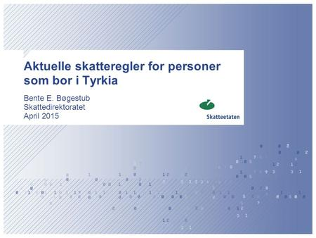 Aktuelle skatteregler for personer som bor i Tyrkia Bente E. Bøgestub Skattedirektoratet April 2015.