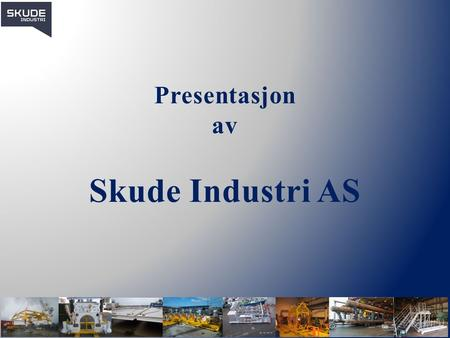 Presentasjon av Skude Industri AS