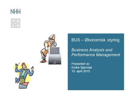 BUS – Økonomisk styring Business Analysis and Performance Management Presentert av Endre Bjørndal 15. april 2015.