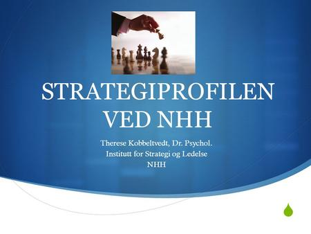  STRATEGIPROFILEN VED NHH Therese Kobbeltvedt, Dr. Psychol. Institutt for Strategi og Ledelse NHH.