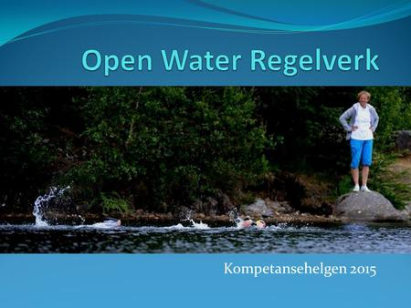 Kompetansehelgen 2015. Fina www.fina.org -> Rules -> PART IV FINA OPEN WATER SWIMMING RULES 2015 – 2017 www.fina.org PDF fil med reglene OWS 1 Definitions.