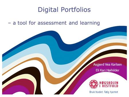Digital Portfolios – a tool for assessment and learning Asgjerd Vea Karlsen Eli Kari Høihilder.