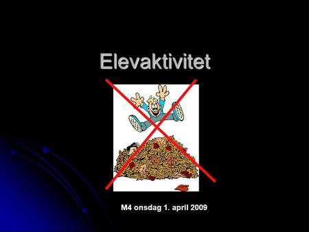 Elevaktivitet M4 onsdag 1. april 2009.