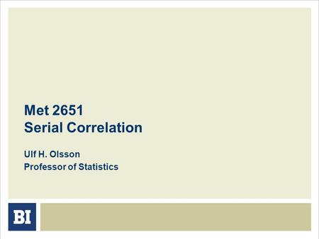 Met 2651 Serial Correlation Ulf H. Olsson Professor of Statistics.