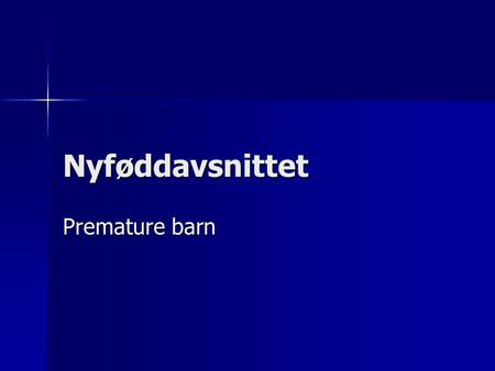 "Nyføddavsnittet Premature barn. NIDCAP NIDCAP står for "" Newborn Individualized Developmental Care and Assessment Program "" / "" Utviklingstilpassa Neonatalomsorg."