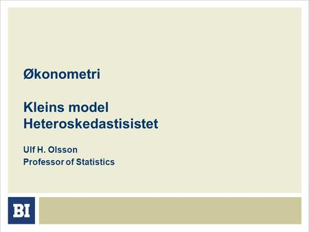 Økonometri Kleins model Heteroskedastisistet Ulf H. Olsson Professor of Statistics.