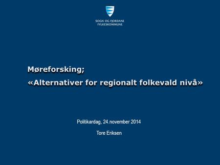 Møreforsking; «Alternativer for regionalt folkevald nivå» Møreforsking; Tore Eriksen Politikardag, 24.november 2014.