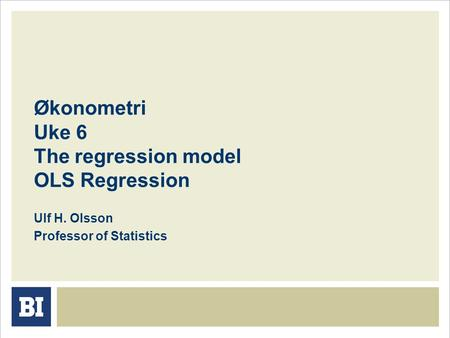 Økonometri Uke 6 The regression model OLS Regression Ulf H. Olsson Professor of Statistics.